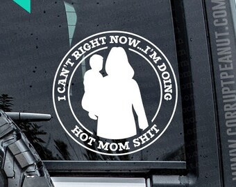 I can't right now...I'm doing hot mom shit Vinyl Decal, car decal, laptop decal, laptop sticker, stickers, water bottle sticker