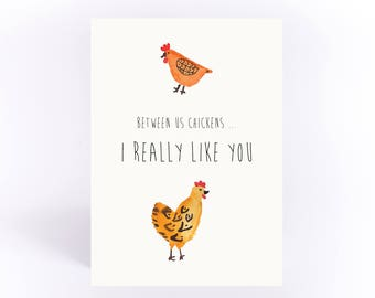 Between us chickens I really like you card