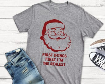 Santa T-Shirt,First things first I'm the Realest,Transfer,Svg,Dxf,Eps,File,Electronic Cutting Machine,Silhouette,Cricut,Instant Download