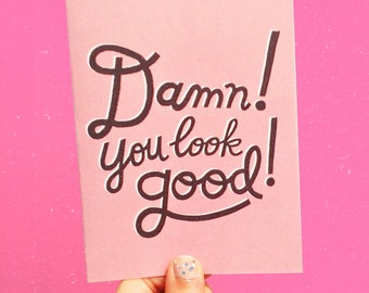 Damn! You Look Good! Love and Friendship Greeting Card