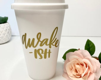 Awake-Ish White To Go Cup Gift Idea- Coffee Lover Mothers day gift