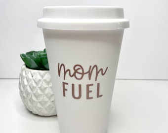 Mom Fuel White To Go Cup Gift Idea- Coffee Lover