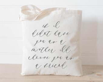 SALE Tote Bag - If I Didn't Have You as a Mother I'd Choose You as a Friend GOLD text, present, gift, mother's day, for mom, women's gift