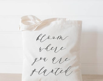 SALE Tote Bag - Bloom Where You Are Planted Black text, present, housewarming gift, wedding favor, bridesmaid gift, women's gift