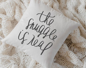 Throw Pillow - The Snuggle is Real Calligraphy, Choose Your Favorite Fabric Color, Text Color, Font Design, Cover Size and Fill in Listing!