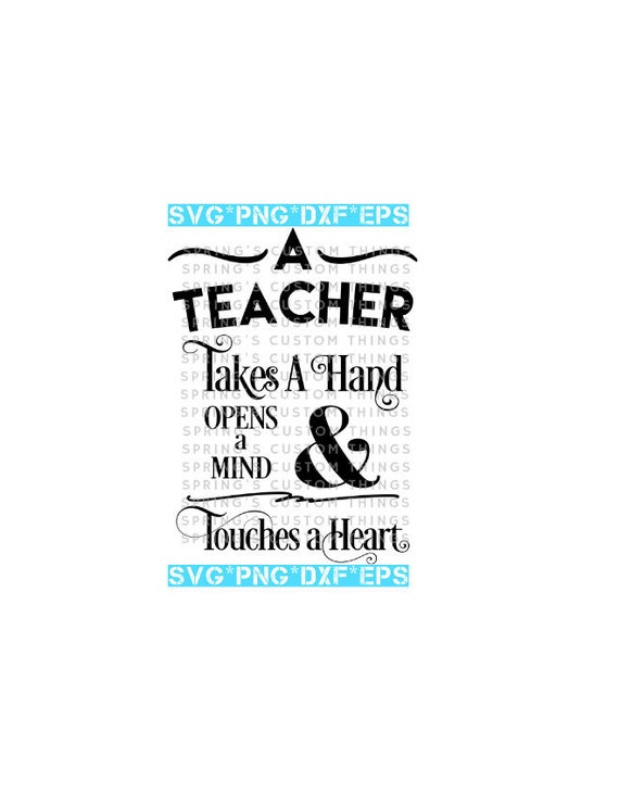 A Teacher Takes A Hand Opens A Mind Touches A Heart Cut Etsy