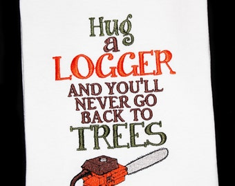 9f6b96e6 Hug a Logger and You'll Never Go Back to Trees Embroidered Kids or Adult  Shirt with Chainsaw-Logging Shirt, Logger, Lumberjack Shirt, Funny