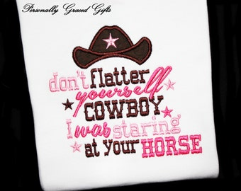 Don t Flatter yourself Cowboy I was Staring at your Horse Custom Embroidered  Shirt or Bodysuit-Cowgirl-Boots-Country-Cowboy Hat-Western ad1d37a6bf2e