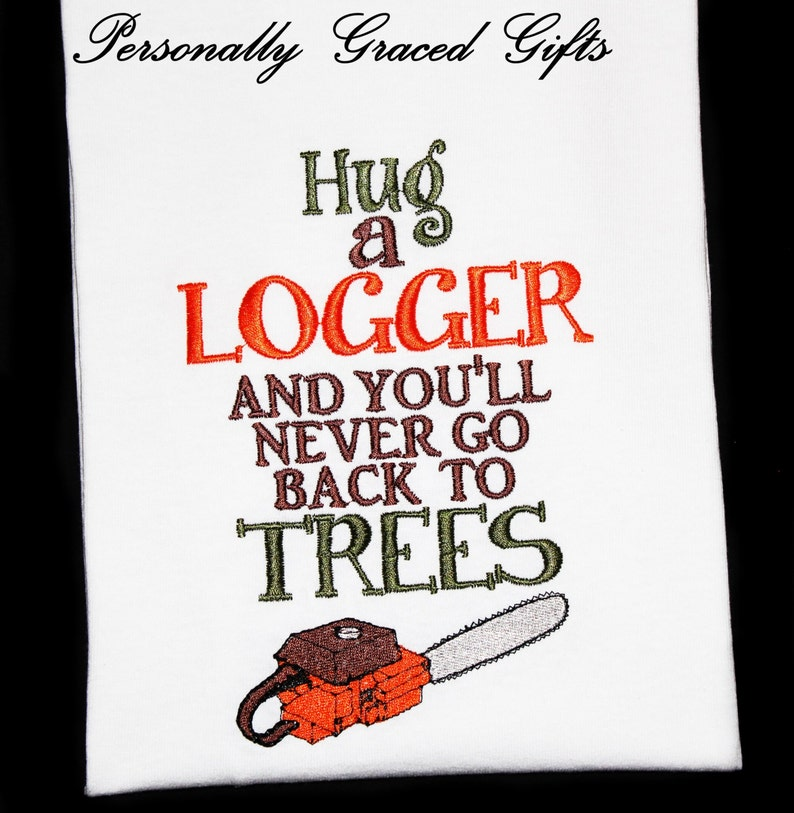 bb2296ee Hug a Logger and You'll Never Go Back to Trees Embroidered | Etsy