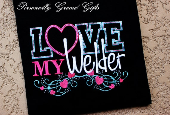 decf559bfa952 LOVE My Welder with Heart Custom Embroidered Adult or Kids Shirt or  Bodysuit-You Pick the Colors Welding, Weld Wife Girlfriend Daughter Mom