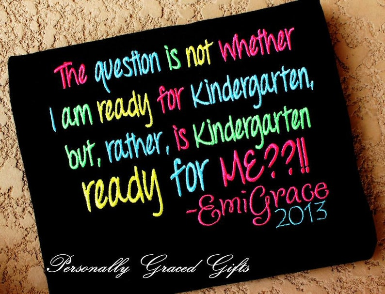 Kindergarten School Saying Quote-Is Kindergarten Ready For Me Embroidered  Personalized Shirt-You Pick the Colors-First day of School
