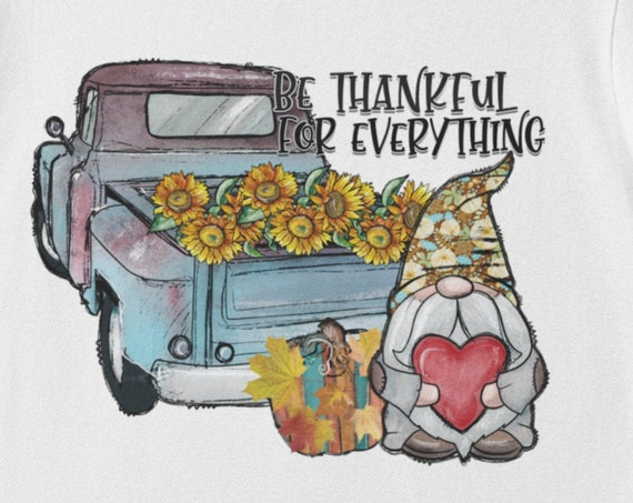 Be Thankful for Everything, Vintage Truck, Sunflowers, Gnomes