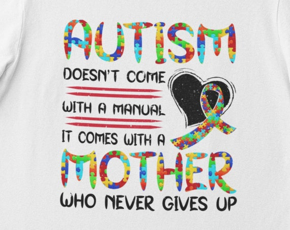 Autism doesn't come with a manual, It comes with a Mother Who Never Gives Up T-Shirt, FAST SHIPPING!