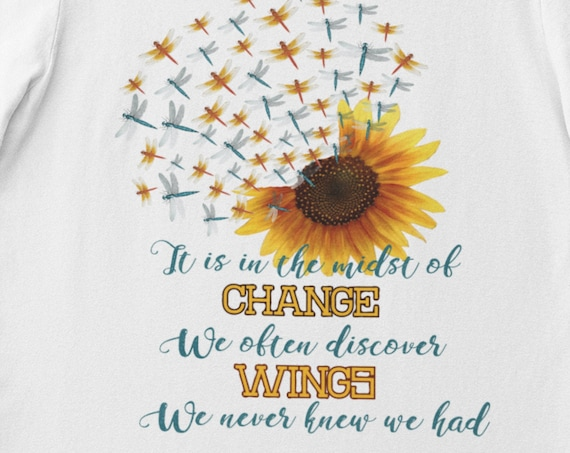 It is in the midst of Change we often discover Wings we never knew we had T-Shirt