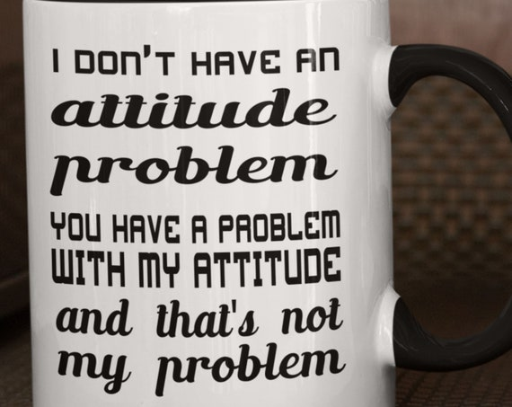 I Don't Have an Attitude Problem 11 oz Coffee Mug, Fun Gift for Friends, Fun Gift for Co-worker