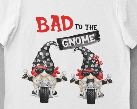 Fun T-Shirt! Great gift!  Bad to the Gnome!  Gift for Bikers