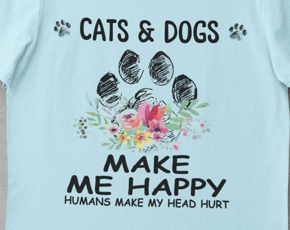Cats & Dogs Make Me Happy, Humans Make My Head Hurt, Fun Gift for Cat and Dog Lovers