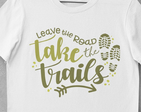 Gift for Hikers, Leave the Road, Take the Trails, Hiking T-Shirt