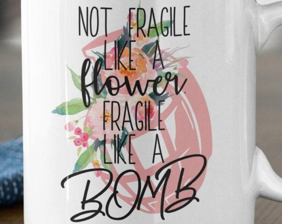 Not Fragile Like a Flower, Fragile Like a Bomb 11 oz Coffee Mug