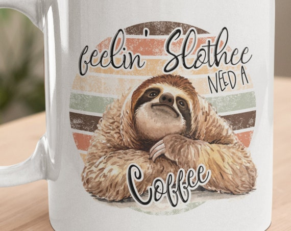 Feelin' Slothee, Need a Coffee, Fun 11 oz Coffee Mug, FAST SHIPPING!