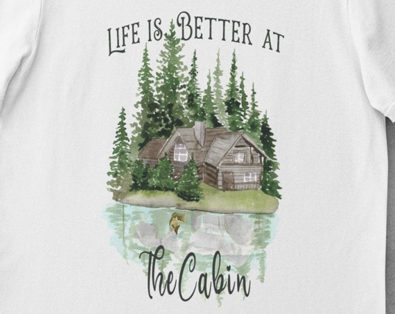 Life is Better at the Cabin T-Shirt, Cabin in Woods, Cabin on Lake T-Shirt