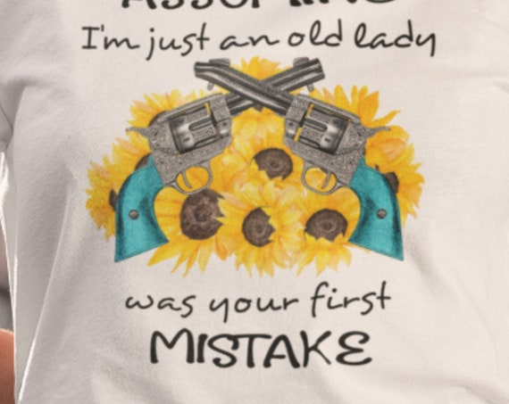 Fun gift for Grandma!  Assuming I'm Just an Old Lady was your First Mistake T-Shirt