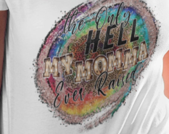 The Only Hell My Momma Ever Raised T-Shirt