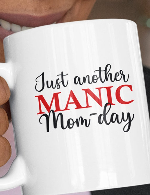 Just Another Manic Mom-Day  11 oz Coffee Mug, FAST SHIPPING!