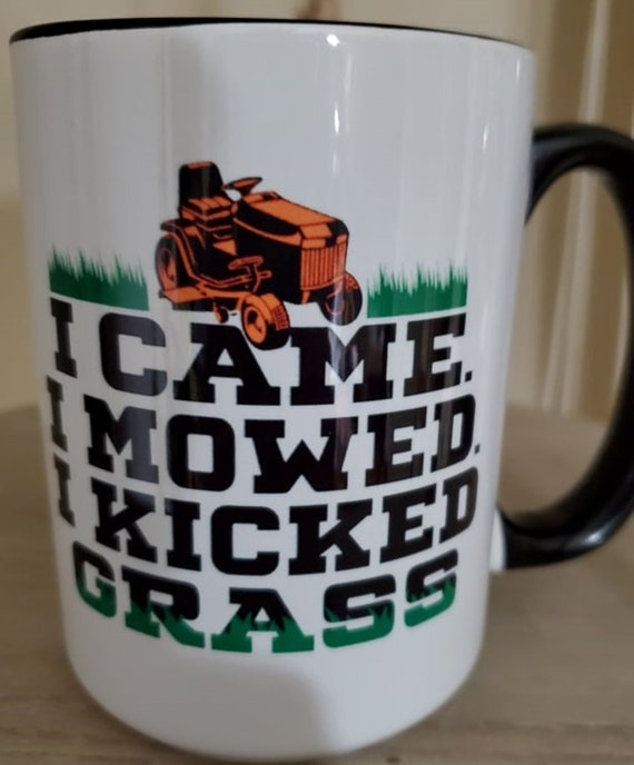 I came, I mowed, I kicked grass, Fun gift for your lawn mowing help or neighbor who helps you mow.....