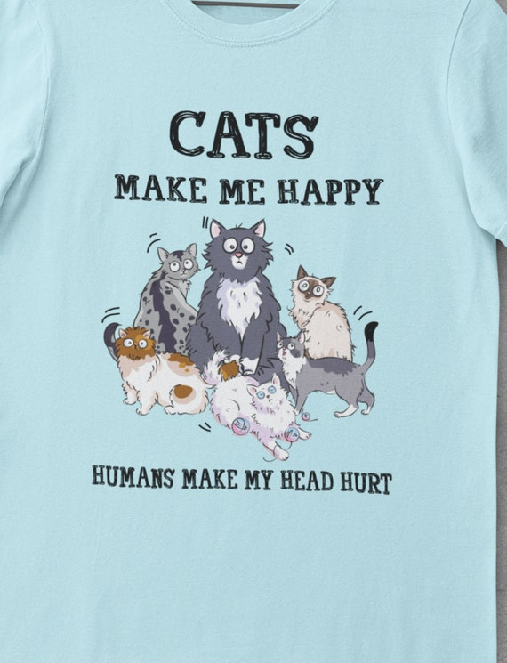 Cats Make Me Happy, Humans Make My Head Hurt, Fun Gift for Cat Lovers