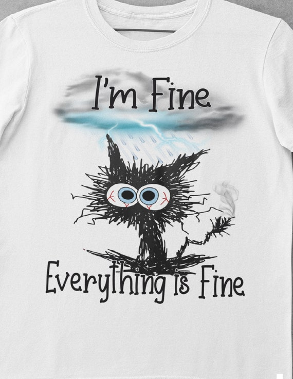 I'm Fine, Everything is Fine T-Shirt, Anxiety, Frazzled Cat