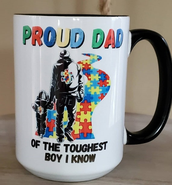 Proud Dad of the Toughest Boy I Know, 11oz Autism Mug, Fast Shipping!