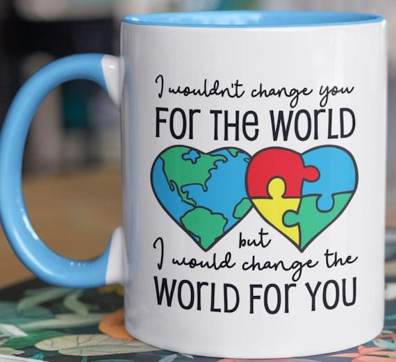 Beautiful Sentiment!  I Wouldn't Change You for the World, but I Would Change the World for You 11 oz mug