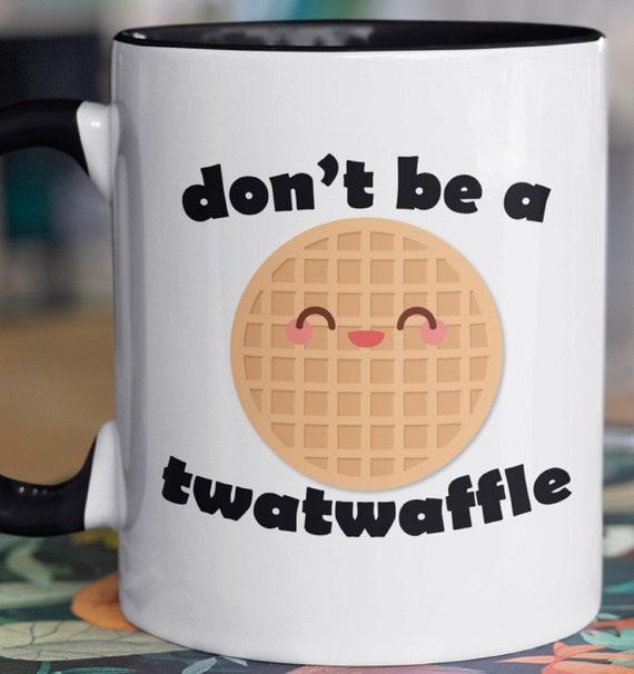 Funny Gift!  Don't be a Twatwaffle!  11 oz Coffee Mug
