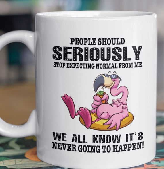 People Seriously Should Stop Expecting Normal from Me, We all know it's Never Going to Happen, Flamingo, Large 15oz Mug