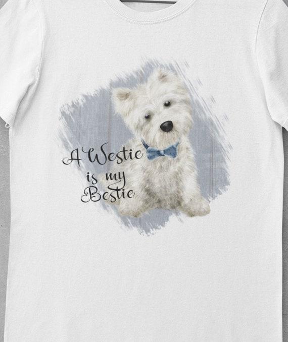 A Westie is my Bestie T-Shirt, Westie Dog Shirt, Gift for West Highland White Terrier Shirt, West Highland White Terrier Gift