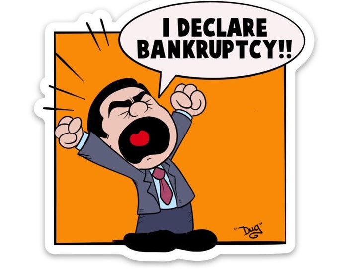 I declare BANKRUPTCY!- Michael Scott - the Office
