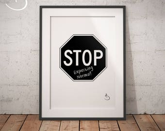 STOP EXPECTING NORMAL Print, Stop Sign, Stop Expecting Normal Print, Printable Poster, Digital File, Stop Sign Print, Black White Printable