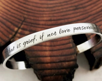What Is Grief, If Not Love Persevering? Hand Stamped Cuff Bracelet