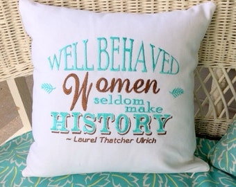 Embroidered pillow cover - pillow cover - decorative accent pillows - gift for her - 16x16 cover - Well behaved women seldom make history