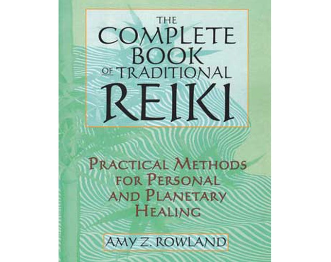 Complete Book of Traditional Reiki by Amy Rowland,  Practical Methods for Personal and Planetary Healing Metaphysical Spiritual Guidebook