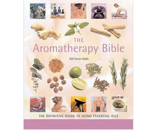 Aromatherapy Bible by Gill Farrer-Halls, The Definitive Guide to Using Essential Oils (Mind Body Spirit Bibles)