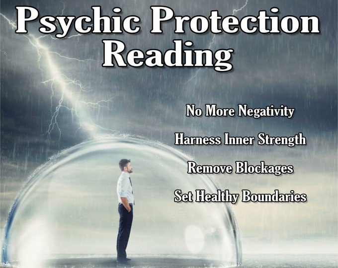 PSYCHIC PROTECTION Reading, Stop Negativity, Lift Blockages, Professional Detailed, 20+ Yrs Experience, Protect Yourself from Energy Vampire