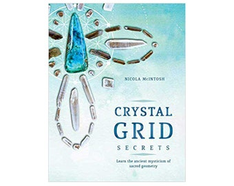 Crystal Grid Secrets: Learn the Ancient Mysticism of Sacred Geometry by Nicola McIntosh