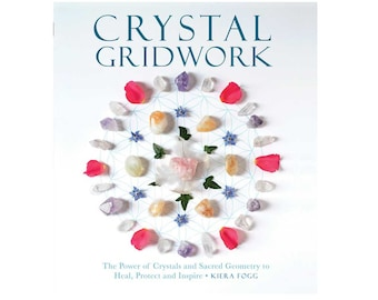 Crystal Gridwork: The Power of Crystals and Sacred Geometry to Heal, Protect and Inspire by Kiera Fogg