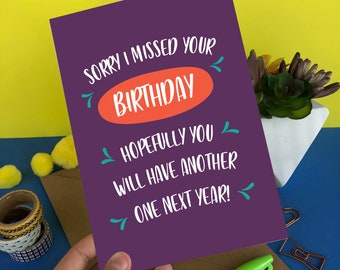 Funny Belated Birthday Card Missed Cards Late For Him Sorry I Your