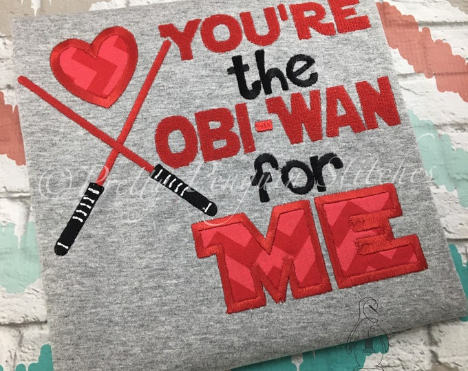 You're the Obi-Wan for Me- Valentines Day Shirt- Embroidered- Monogrammed