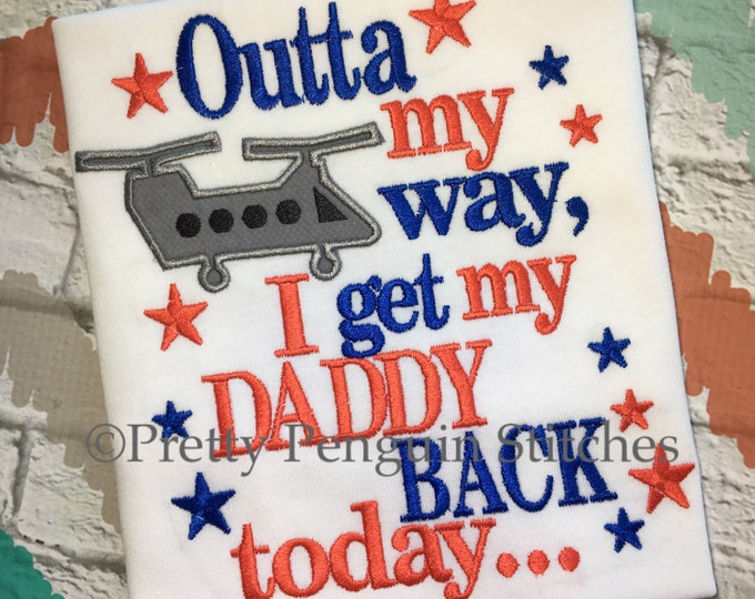 DEPLOYMENT HOMECOMING Shirt: Outta My Way, I Get My Daddy Back Today with Chinook Helicopter, Military, EMBROIDERED