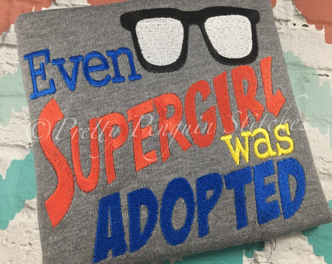 Even Supergirl was Adopted embroidery shirt - Adoption shirt - Gotcha Day - Applique - Embroidered