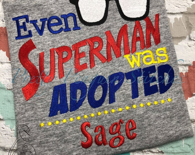 Even Superman was Adopted embroidery shirt - Adoption shirt - Gotcha Day - Applique - Embroidered